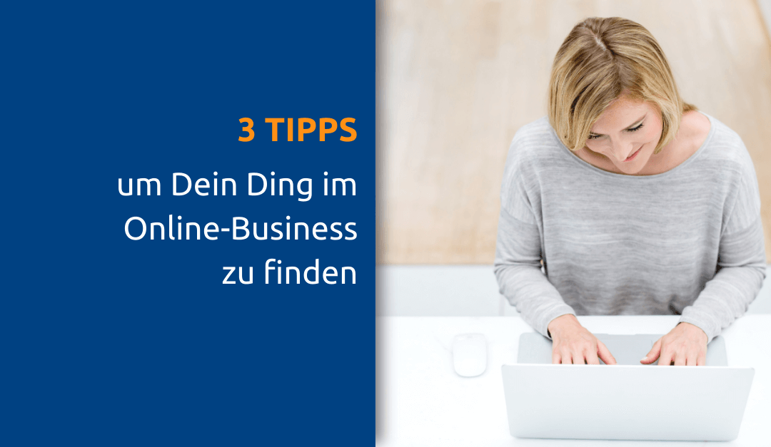 3 Tipps, um Dein Ding im Online-Business zu finden