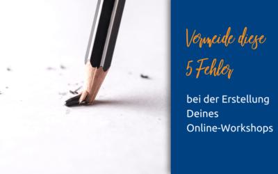 Vermeide diese 5 Fehler bei Deinem Online-Workshop
