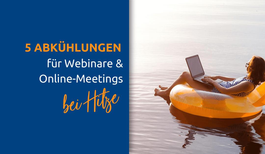 Abkühlungstipps: Webinare & Online-Meetings bei Hitze