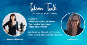 Beatrice Madach erzählt im Ideen talk Podcast wie die Video Werksattt entstand