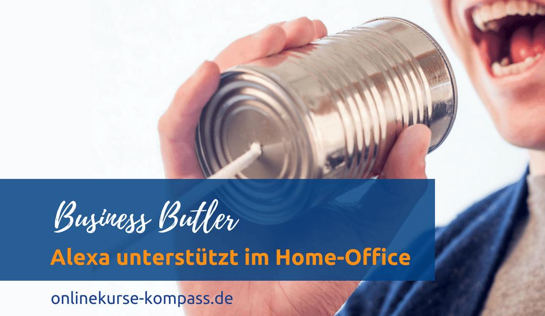 Butlerin im Home-Office: Wie Dir Alexa ganz einfach helfen kann