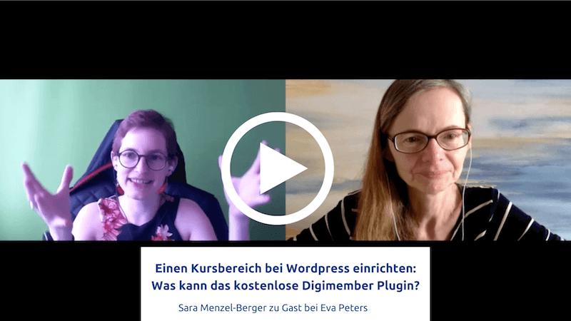 Eva Peters im Gespräch mit Sara Menzel-Berger über die Möglichkeiten mit dem wordpress Plugin Digimember für einen eigenen Kursbereich.