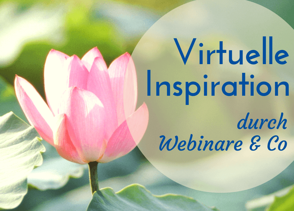 Virtuelle Inspiration: 5 Gründe für Webinar & Co